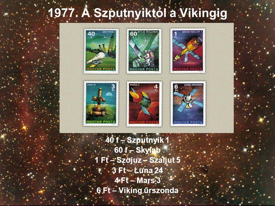 1977. A Szputnyiktól a Vikingig 40 f – Szputnyik 1 60 f – Skylab 1 Ft – Szojuz – Szaljut 5 3 Ft – Luna 24 4 Ft – Mars 3 6 Ft – Viking űrszonda