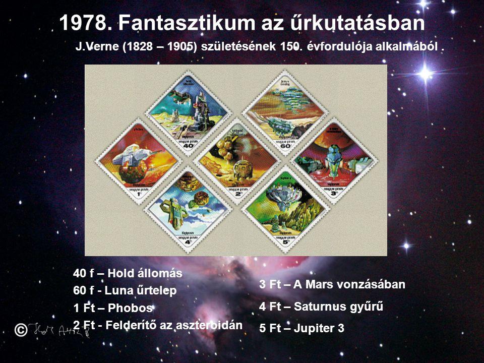 1978. Fantasztikum az űrkutatásban J.Verne (1828 – 1905) születésének 150. évfordulója alkalmából. 40 f – Hold állomás 60 f - Luna űrtelep 1 Ft – Phob