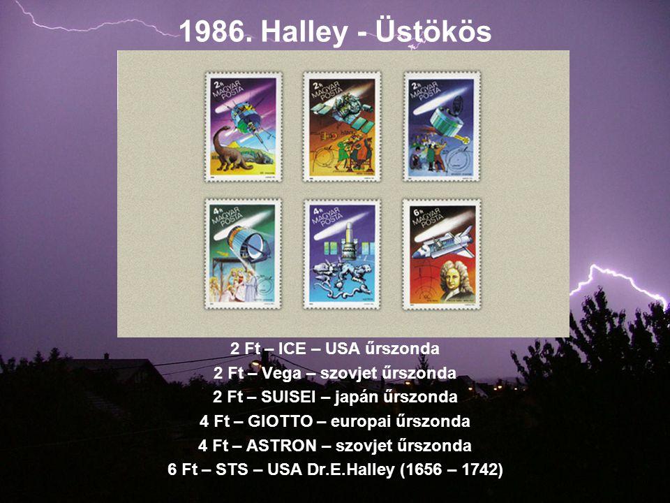 1986. Halley - Üstökös 2 Ft – ICE – USA űrszonda 2 Ft – Vega – szovjet űrszonda 2 Ft – SUISEI – japán űrszonda 4 Ft – GIOTTO – europai űrszonda 4 Ft –