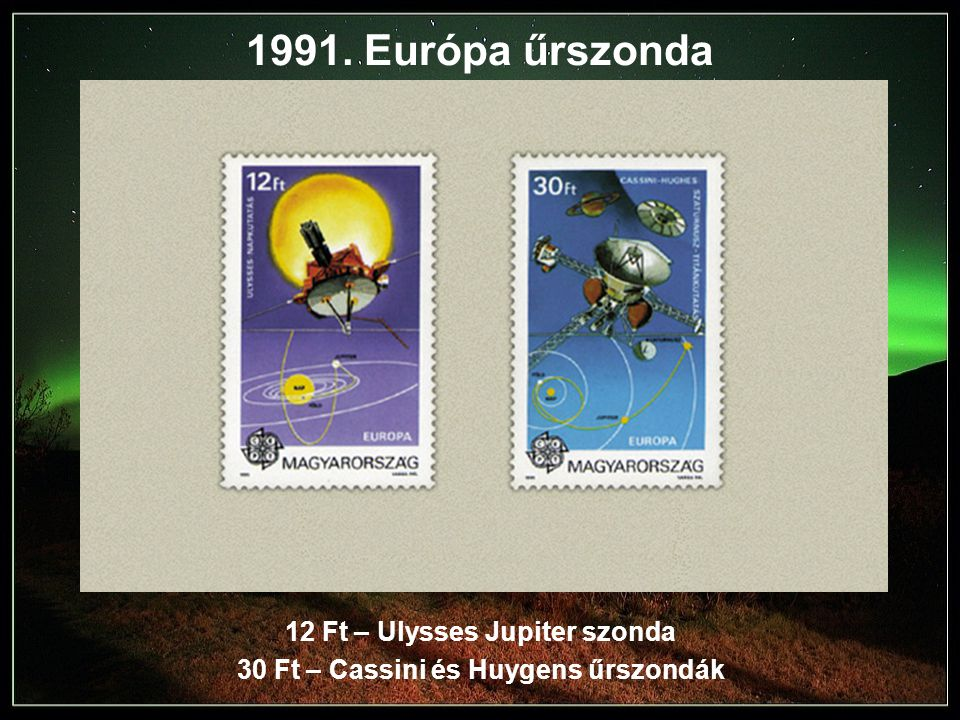 1991. Európa űrszonda 12 Ft – Ulysses Jupiter szonda 30 Ft – Cassini és Huygens űrszondák
