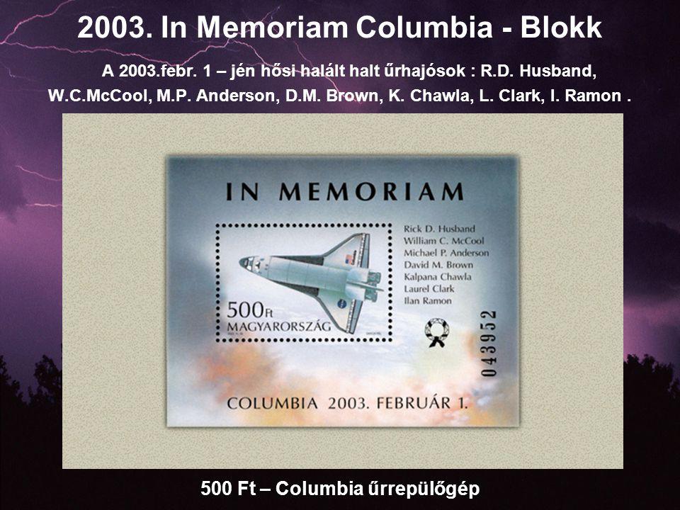 2003. In Memoriam Columbia - Blokk A 2003.febr. 1 – jén hősi halált halt űrhajósok : R.D. Husband, W.C.McCool, M.P. Anderson, D.M. Brown, K. Chawla, L