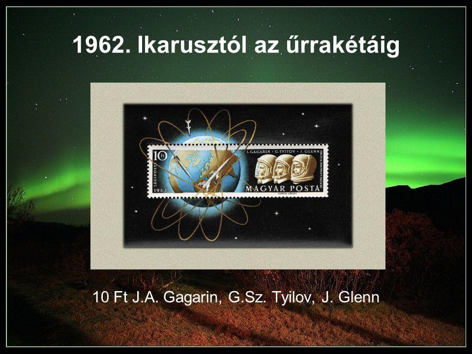 1962. Ikarusztól az űrrakétáig 10 Ft J.A. Gagarin, G.Sz. Tyilov, J. Glenn