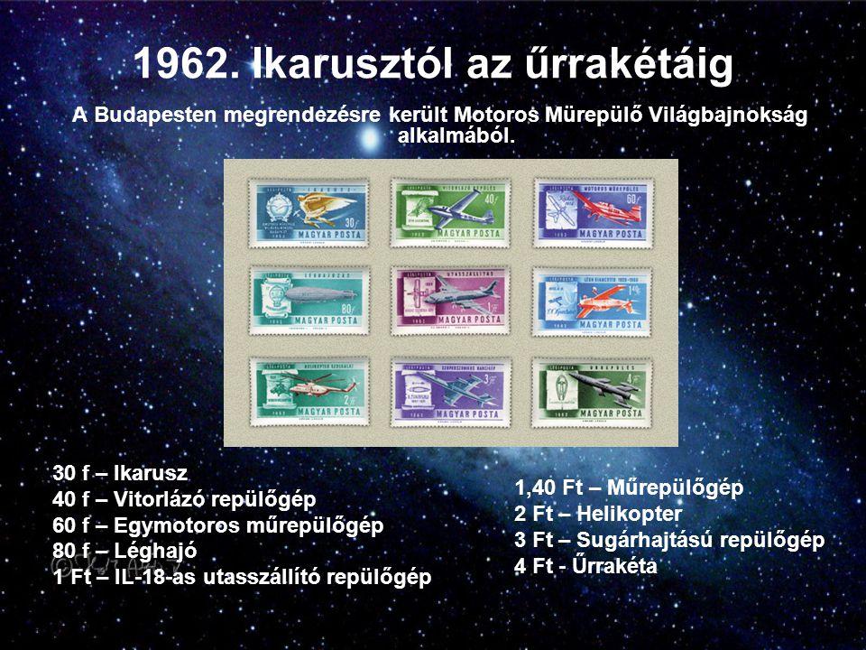 1962. Ikarusztól az űrrakétáig A Budapesten megrendezésre került Motoros Mürepülő Világbajnokság alkalmából. 30 f – Ikarusz 40 f – Vitorlázó repülőgép