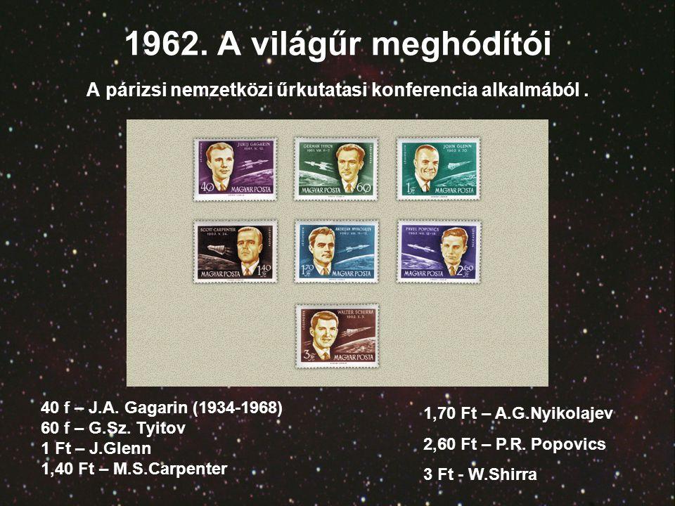 1962. A világűr meghódítói A párizsi nemzetközi űrkutatasi konferencia alkalmából. 40 f – J.A. Gagarin (1934-1968) 60 f – G.Sz. Tyitov 1 Ft – J.Glenn