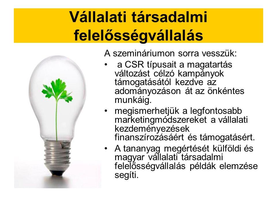 Vállalati társadalmi felelősségvállalás A szemináriumon sorra vesszük: a CSR típusait a magatartás változást célzó kampányok támogatásától kezdve az adományozáson át az önkéntes munkáig.