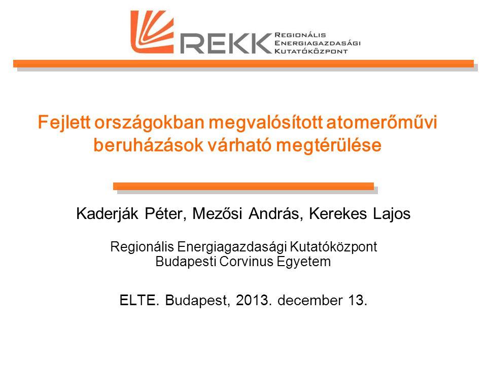 Fejlett országokban megvalósított atomerőművi beruházások várható megtérülése Kaderják Péter, Mezősi András, Kerekes Lajos Regionális Energiagazdasági Kutatóközpont Budapesti Corvinus Egyetem ELTE.