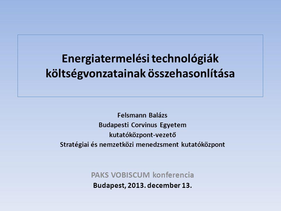 Energiatermelési technológiák költségvonzatainak összehasonlítása Felsmann Balázs Budapesti Corvinus Egyetem kutatóközpont-vezető Stratégiai és nemzet