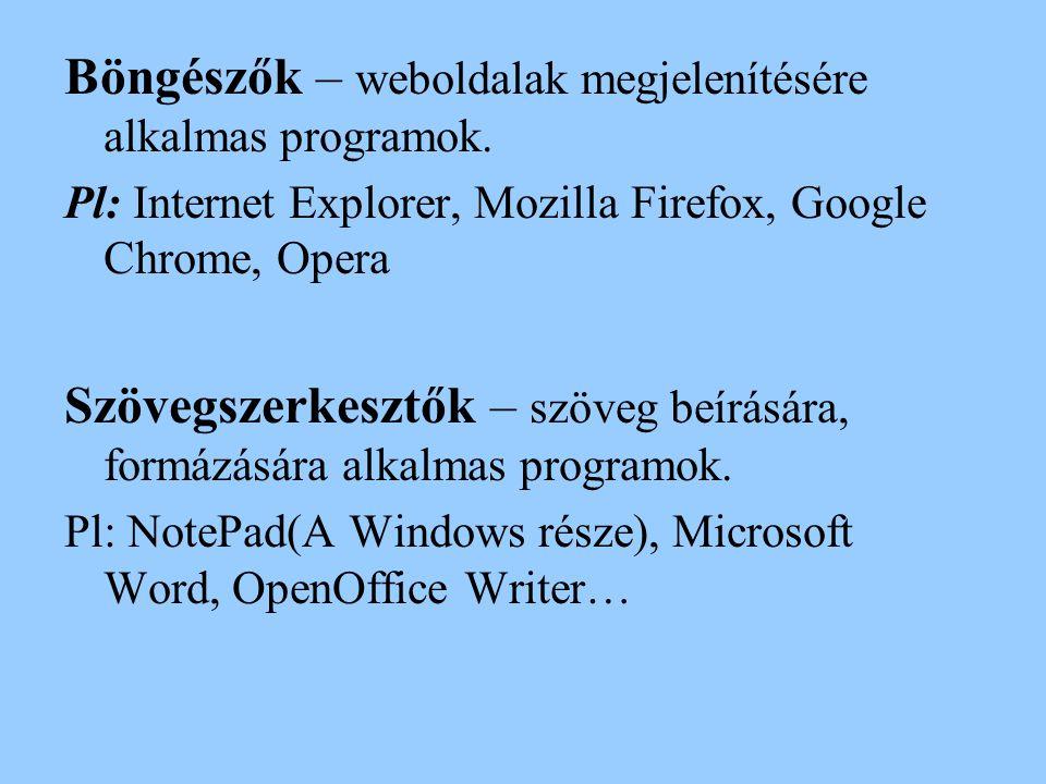 Böngészők – weboldalak megjelenítésére alkalmas programok. Pl: Internet Explorer, Mozilla Firefox, Google Chrome, Opera Szövegszerkesztők – szöveg beí