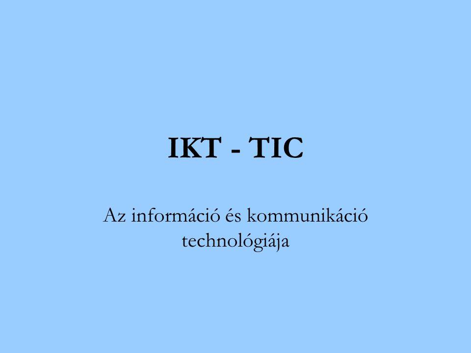IKT - TIC Az információ és kommunikáció technológiája