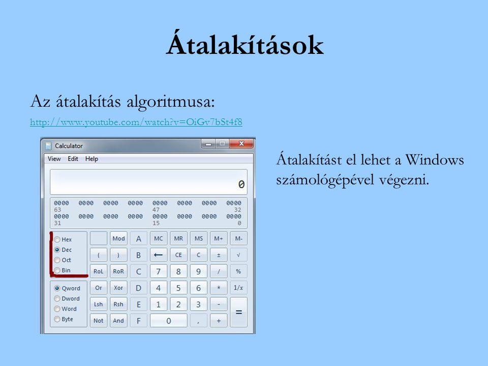 Átalakítások Az átalakítás algoritmusa: http://www.youtube.com/watch?v=OiGv7bSt4f8 Átalakítást el lehet a Windows számológépével végezni.