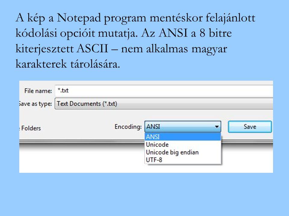 A kép a Notepad program mentéskor felajánlott kódolási opcióit mutatja. Az ANSI a 8 bitre kiterjesztett ASCII – nem alkalmas magyar karakterek tárolás