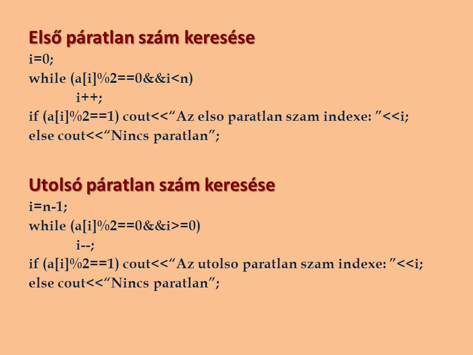 """Első páratlan szám keresése i=0; while (a[i]%2==0&&i<n) i++; if (a[i]%2==1) cout<<""""Az elso paratlan szam indexe: """"<<i; else cout<<""""Nincs paratlan""""; Ut"""