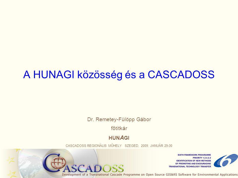 A HUNAGI közösség és a CASCADOSS Dr. Remetey-Fülöpp Gábor főtitkár HUN A GI CASCADOSS REGIONÁLIS MŰHELY SZEGED, 2009. JANUÁR 29-30