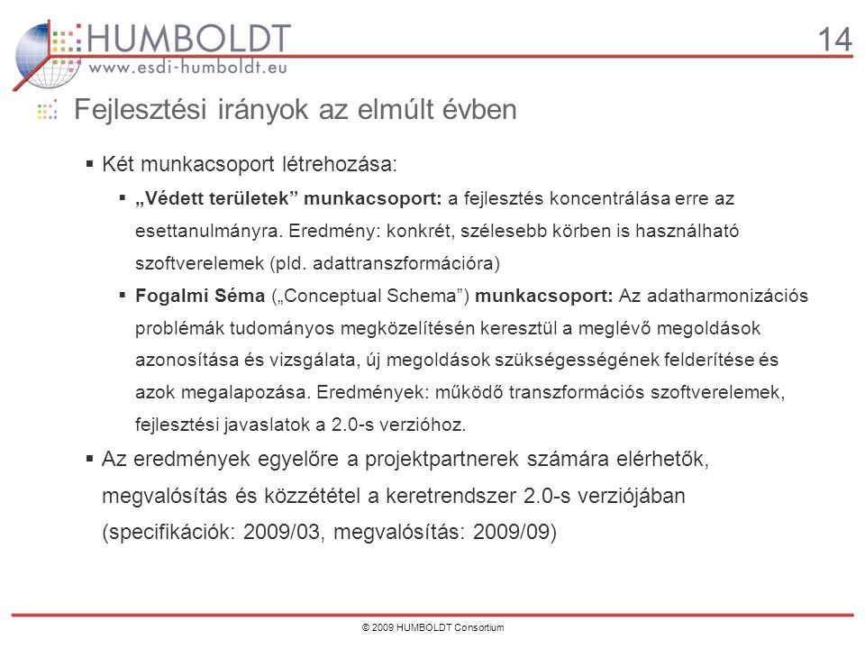 """14 © 2009 HUMBOLDT Consortium  Két munkacsoport létrehozása:  """"Védett területek munkacsoport: a fejlesztés koncentrálása erre az esettanulmányra."""