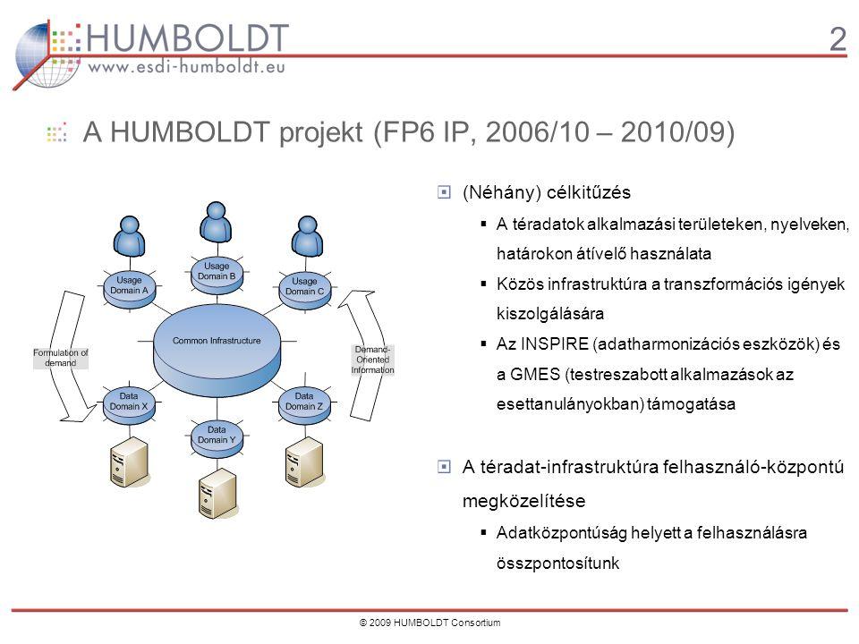 2 © 2009 HUMBOLDT Consortium A HUMBOLDT projekt (FP6 IP, 2006/10 – 2010/09) (Néhány) célkitűzés  A téradatok alkalmazási területeken, nyelveken, határokon átívelő használata  Közös infrastruktúra a transzformációs igények kiszolgálására  Az INSPIRE (adatharmonizációs eszközök) és a GMES (testreszabott alkalmazások az esettanulányokban) támogatása A téradat-infrastruktúra felhasználó-központú megközelítése  Adatközpontúság helyett a felhasználásra összpontosítunk