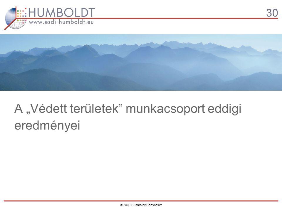 """30 © 2009 Humboldt Consortium A """"Védett területek munkacsoport eddigi eredményei"""