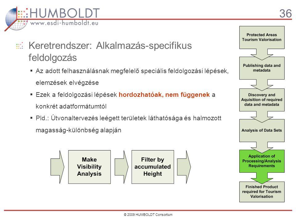 36 © 2009 HUMBOLDT Consortium Keretrendszer: Alkalmazás-specifikus feldolgozás  Az adott felhasználásnak megfelelő speciális feldolgozási lépések, elemzések elvégzése  Ezek a feldolgozási lépések hordozhatóak, nem függenek a konkrét adatformátumtól  Pld.: Útvonaltervezés leégett területek láthatósága és halmozott magasság-különbség alapján