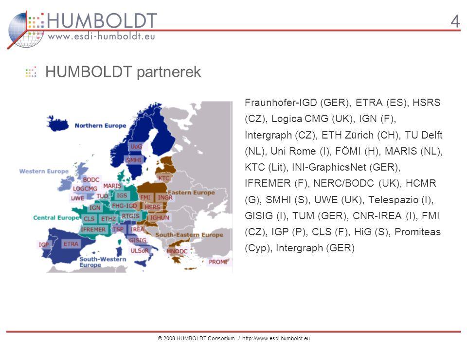 4 © 2008 HUMBOLDT Consortium / http://www.esdi-humboldt.eu HUMBOLDT partnerek Fraunhofer-IGD (GER), ETRA (ES), HSRS (CZ), Logica CMG (UK), IGN (F), Intergraph (CZ), ETH Zürich (CH), TU Delft (NL), Uni Rome (I), FÖMI (H), MARIS (NL), KTC (Lit), INI-GraphicsNet (GER), IFREMER (F), NERC/BODC (UK), HCMR (G), SMHI (S), UWE (UK), Telespazio (I), GISIG (I), TUM (GER), CNR-IREA (I), FMI (CZ), IGP (P), CLS (F), HiG (S), Promiteas (Cyp), Intergraph (GER)