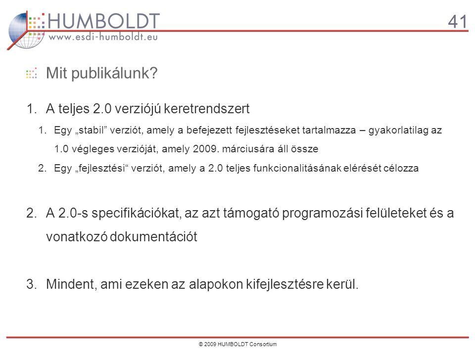 41 © 2009 HUMBOLDT Consortium Mit publikálunk.
