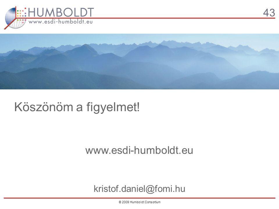 43 © 2009 Humboldt Consortium Köszönöm a figyelmet! www.esdi-humboldt.eu kristof.daniel@fomi.hu