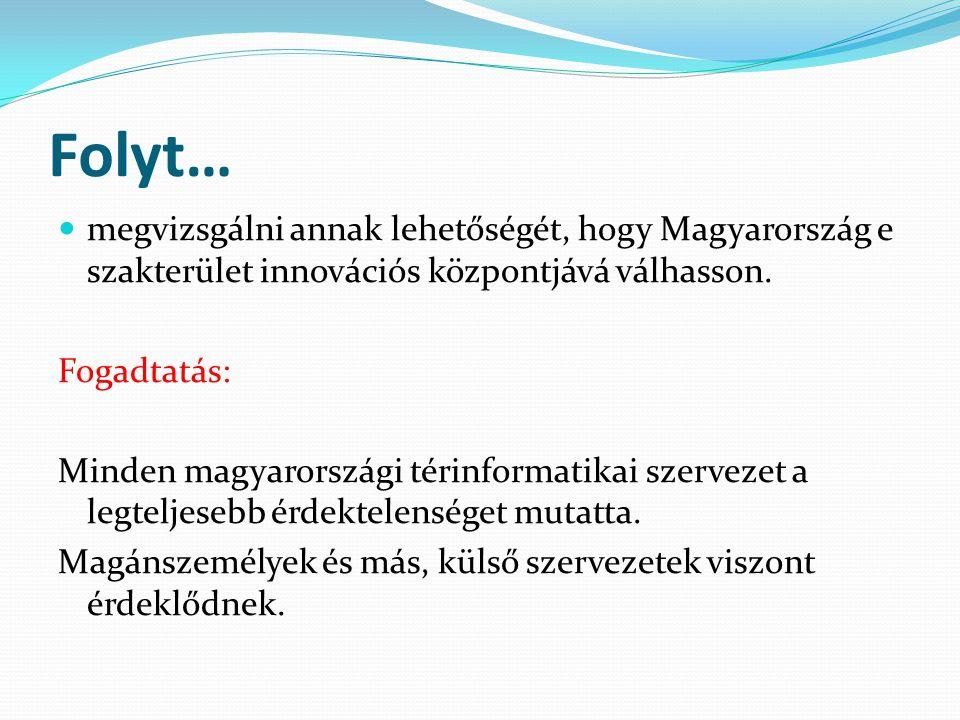 Folyt… megvizsgálni annak lehetőségét, hogy Magyarország e szakterület innovációs központjává válhasson. Fogadtatás: Minden magyarországi térinformati