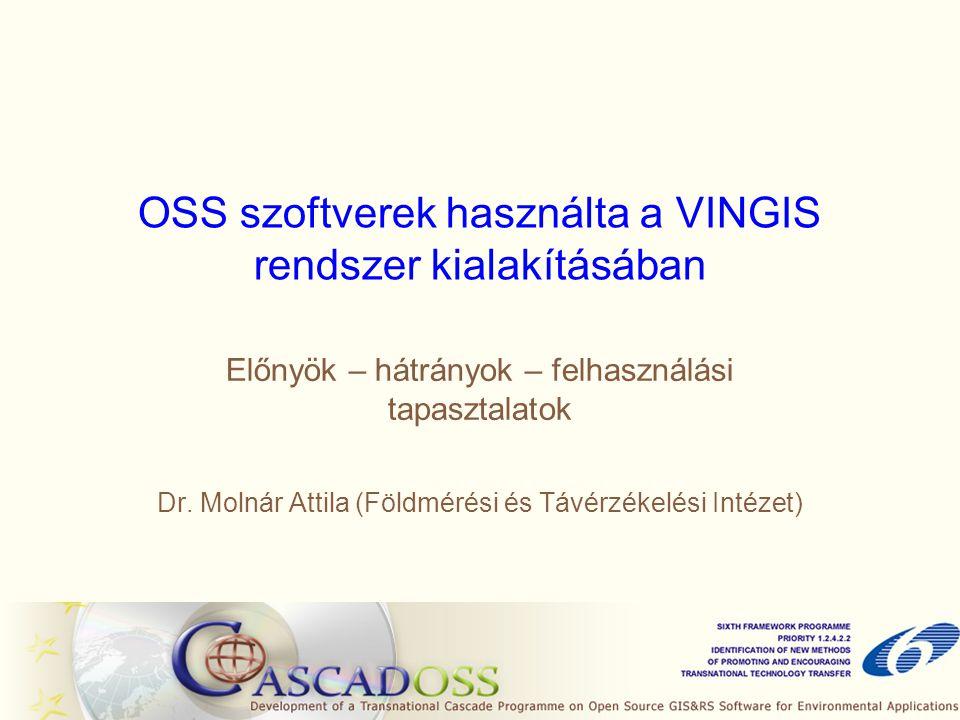 OSS szoftverek használta a VINGIS rendszer kialakításában Előnyök – hátrányok – felhasználási tapasztalatok Dr. Molnár Attila (Földmérési és Távérzéke