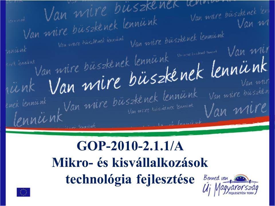 Pályázat célja, pályázók köre Pályázat célja: A mikro- és kisvállalkozások jövedelemtermelő képességének növelése technológiai fejlesztésen, korszerűsítésen keresztül.