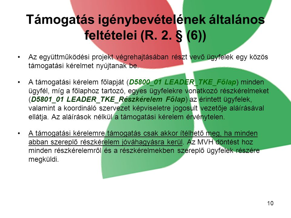 Támogatás igénybevételének általános feltételei (R. 2. § (6)) Az együttműködési projekt végrehajtásában részt vevő ügyfelek egy közös támogatási kérel