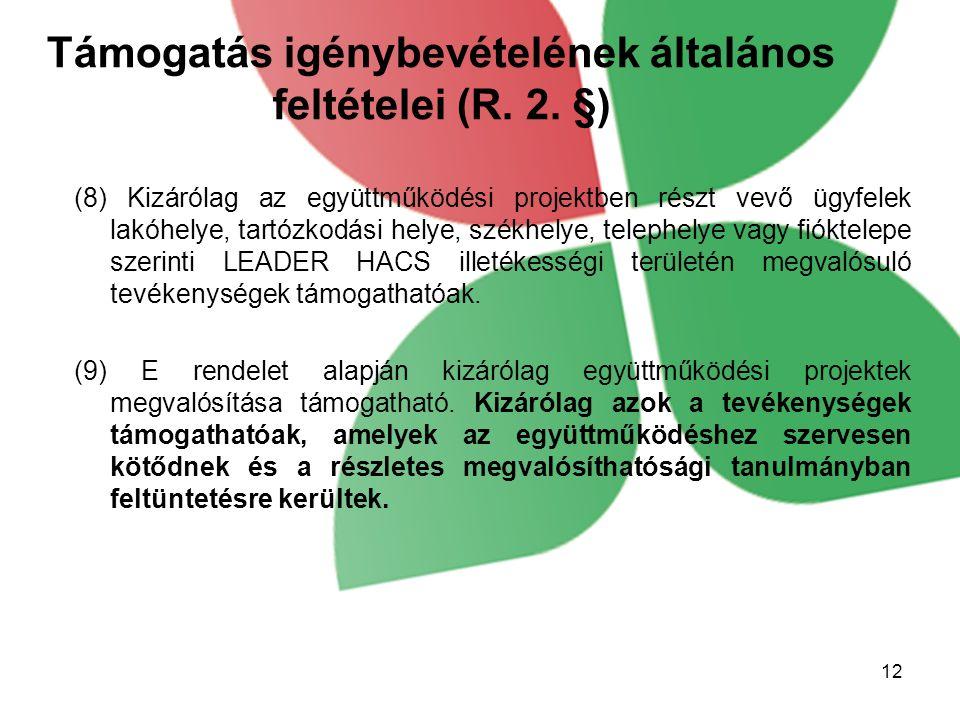 Támogatás igénybevételének általános feltételei (R. 2. §) (8) Kizárólag az együttműködési projektben részt vevő ügyfelek lakóhelye, tartózkodási helye