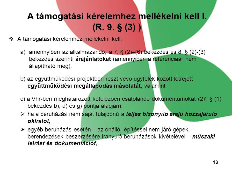 A támogatási kérelemhez mellékelni kell I. (R. 9. § (3) )  A támogatási kérelemhez mellékelni kell: a)amennyiben az alkalmazandó, a 7. § (2)–(6) beke