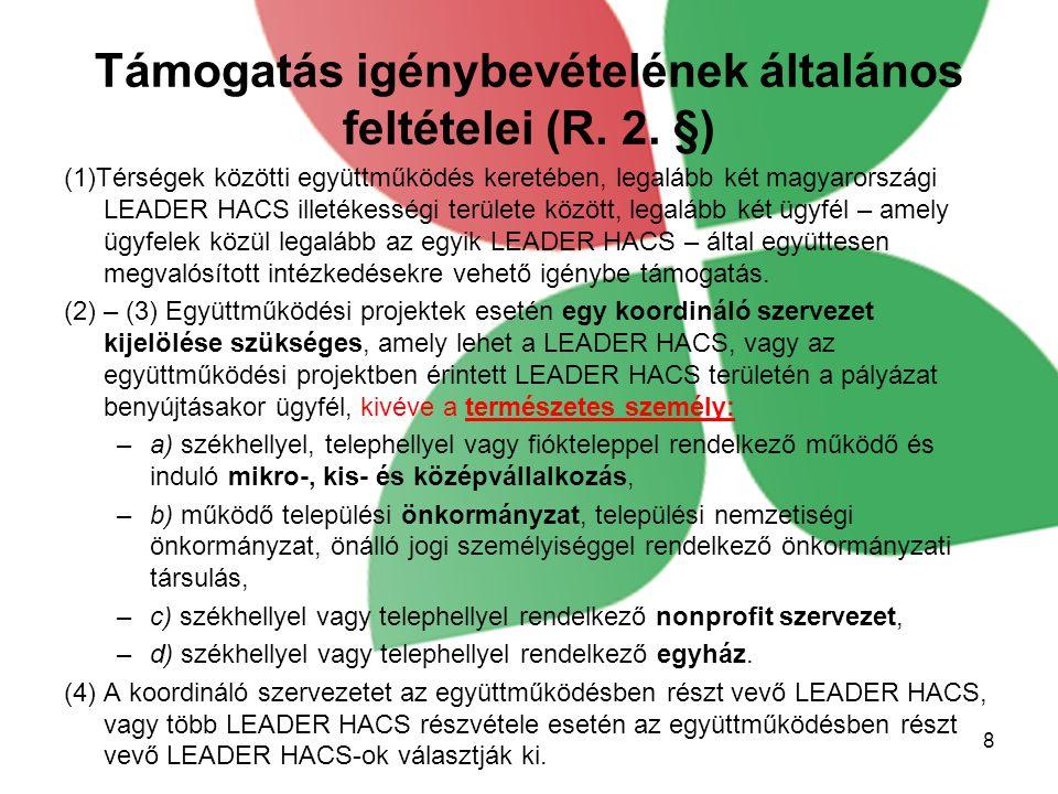 Támogatás igénybevételének általános feltételei (R. 2. §) (1)Térségek közötti együttműködés keretében, legalább két magyarországi LEADER HACS illetéke