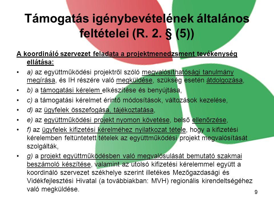 Támogatás igénybevételének általános feltételei (R. 2. § (5)) A koordináló szervezet feladata a projektmenedzsment tevékenység ellátása: a) az együttm