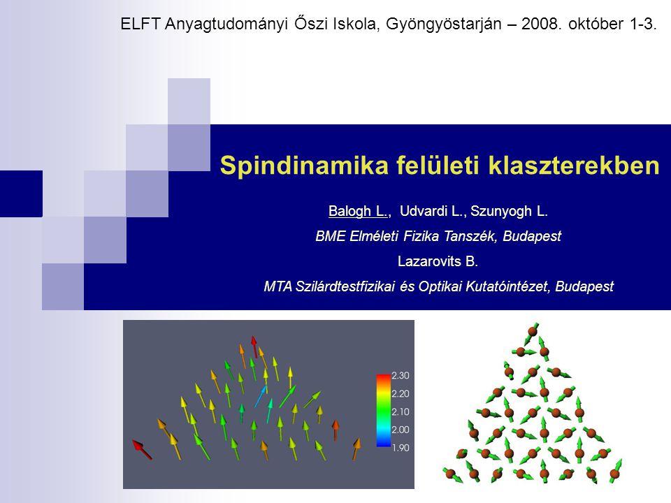 Spindinamika felületi klaszterekben Balogh L., Udvardi L., Szunyogh L.