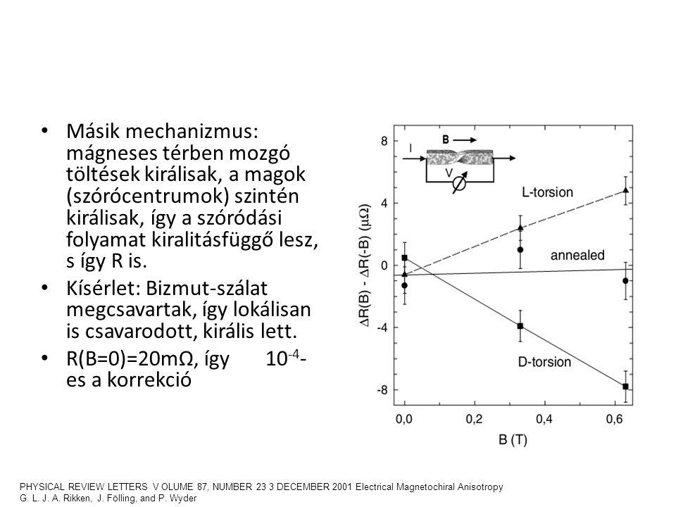 Másik mechanizmus: mágneses térben mozgó töltések királisak, a magok (szórócentrumok) szintén királisak, így a szóródási folyamat kiralitásfüggő lesz,