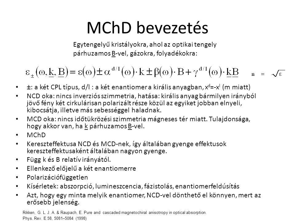 MChD bevezetés ±: a két CPL típus, d/l : a két enantiomer a királis anyagban, x d =-x l (m miatt) NCD oka: nincs inverziós szimmetria, hatása: királis