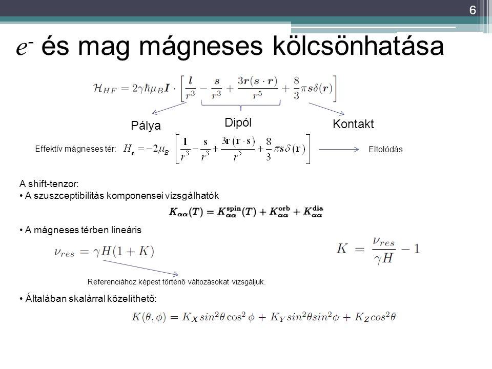 6 A shift-tenzor: A szuszceptibilitás komponensei vizsgálhatók A mágneses térben lineáris Általában skalárral közelíthető: Referenciához képest történ