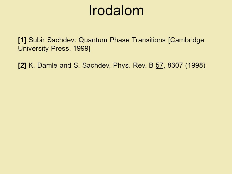 Irodalom [1] Subir Sachdev: Quantum Phase Transitions [Cambridge University Press, 1999] [2] K. Damle and S. Sachdev, Phys. Rev. B 57, 8307 (1998)