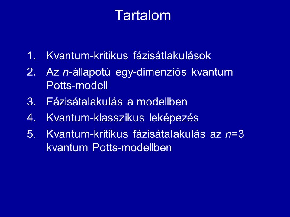 Tartalom 1.Kvantum-kritikus fázisátlakulások 2.Az n-állapotú egy-dimenziós kvantum Potts-modell 3.Fázisátalakulás a modellben 4.Kvantum-klasszikus lek