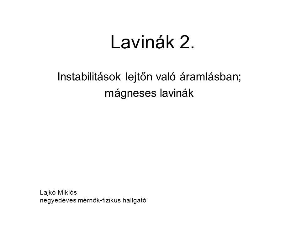 Lavinák 2. Instabilitások lejtőn való áramlásban; mágneses lavinák Lajkó Miklós negyedéves mérnök-fizikus hallgató