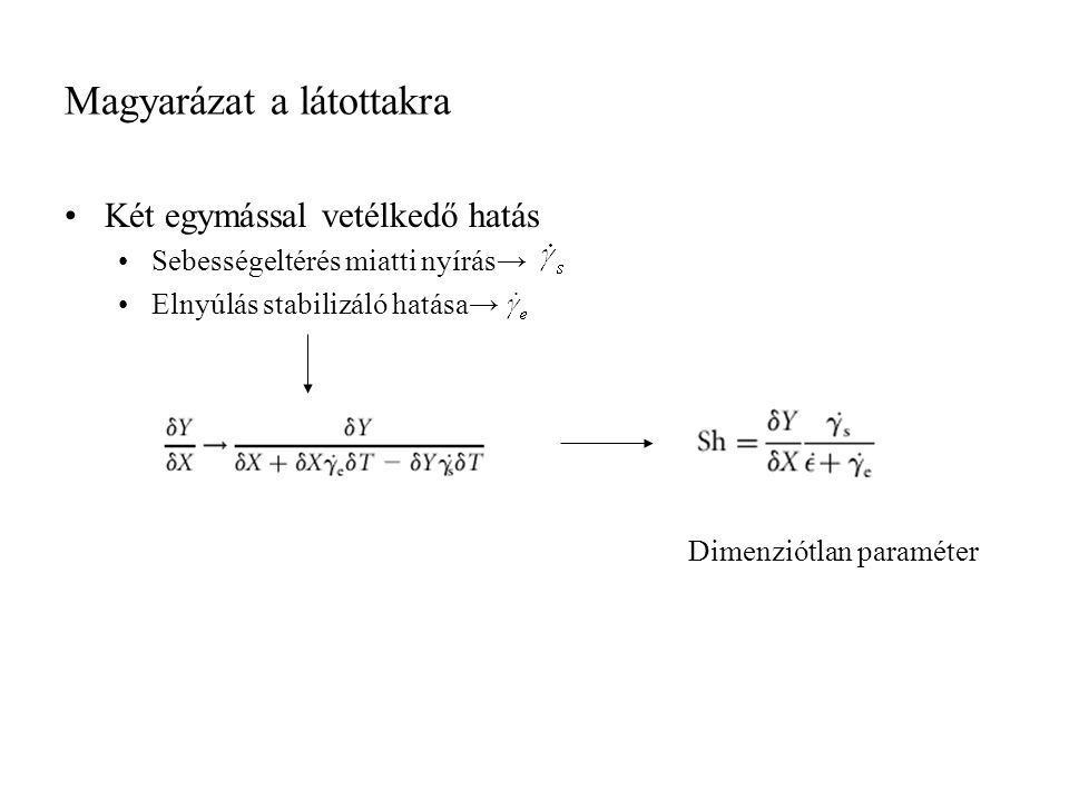 Magyarázat a látottakra Két egymással vetélkedő hatás Sebességeltérés miatti nyírás→ Elnyúlás stabilizáló hatása→ Dimenziótlan paraméter