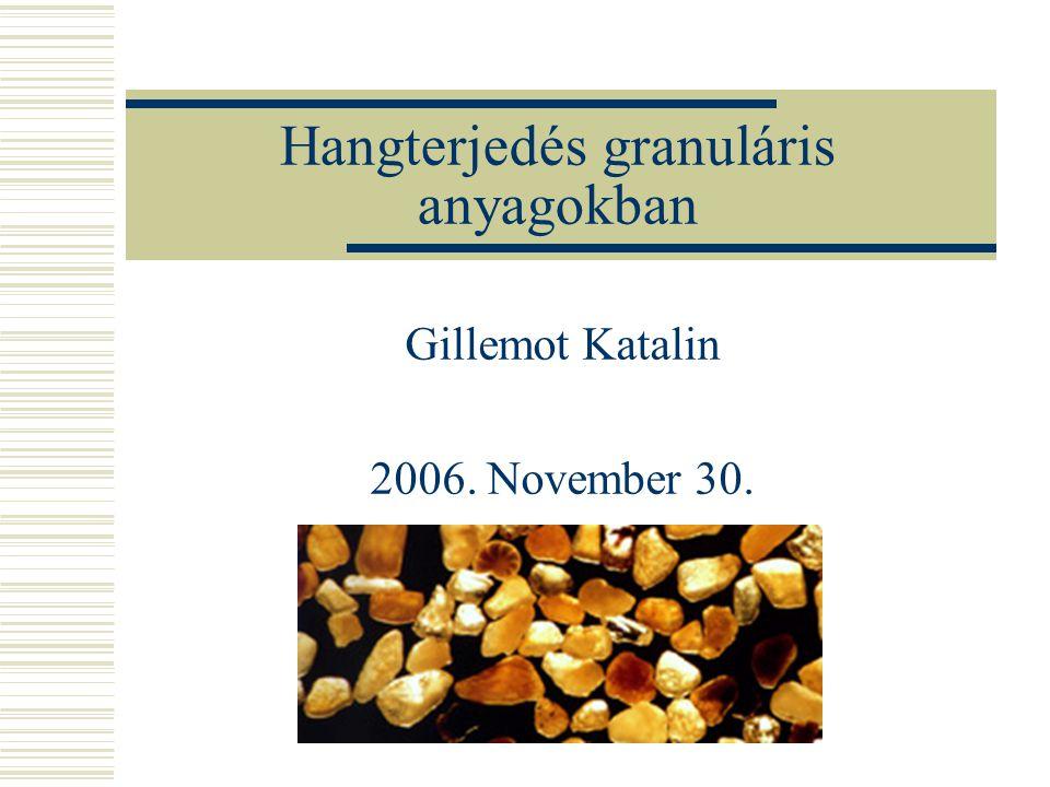 Hangterjedés granuláris anyagokban Gillemot Katalin 2006. November 30.