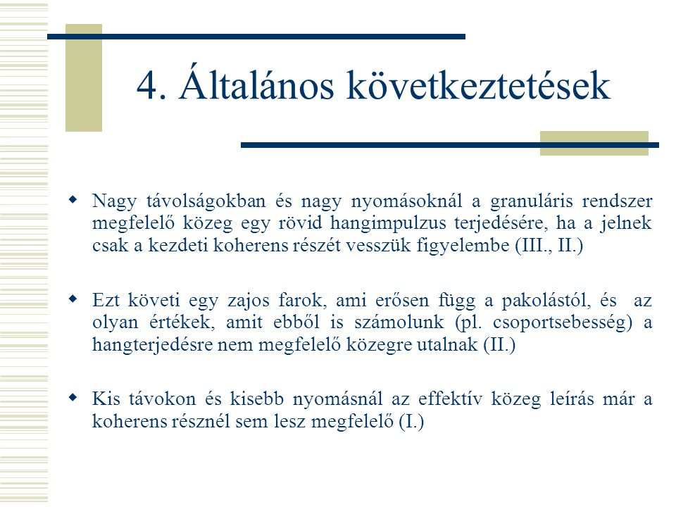 4. Általános következtetések  Nagy távolságokban és nagy nyomásoknál a granuláris rendszer megfelelő közeg egy rövid hangimpulzus terjedésére, ha a j