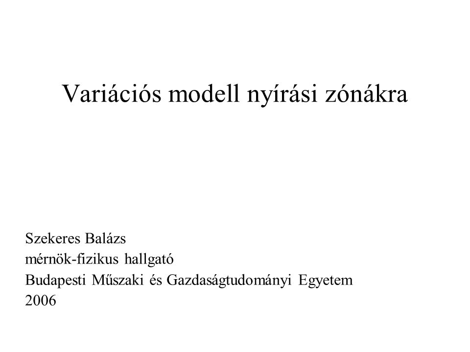 Variációs modell nyírási zónákra Szekeres Balázs mérnök-fizikus hallgató Budapesti Műszaki és Gazdaságtudományi Egyetem 2006