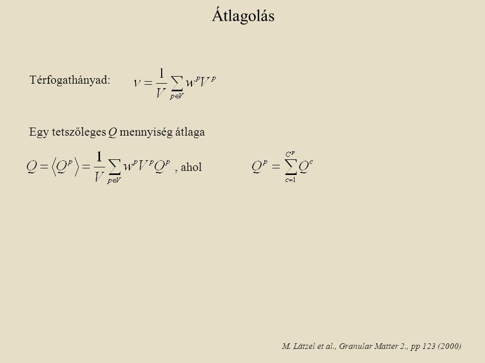 Átlagolás Térfogathányad: Egy tetszőleges Q mennyiség átlaga, ahol M.