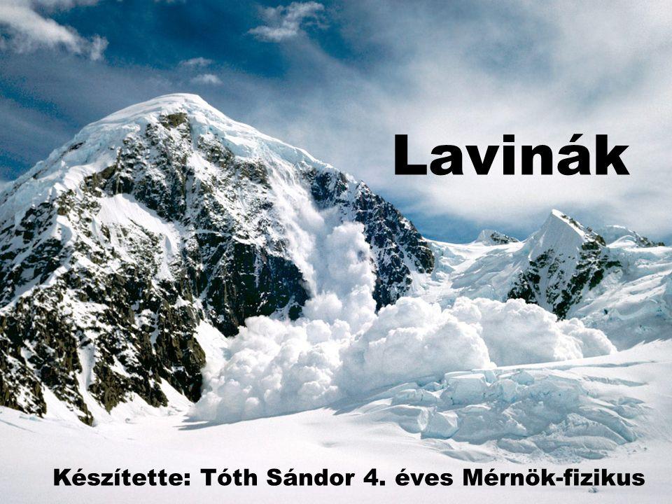 Lavinák Készítette: Tóth Sándor 4. éves Mérnök-fizikus
