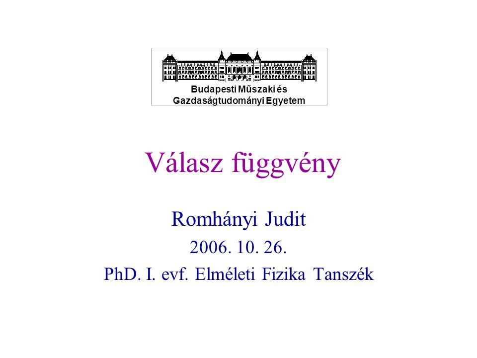Válasz függvény Romhányi Judit 2006. 10. 26. PhD. I. evf. Elméleti Fizika Tanszék Budapesti Műszaki és Gazdaságtudományi Egyetem