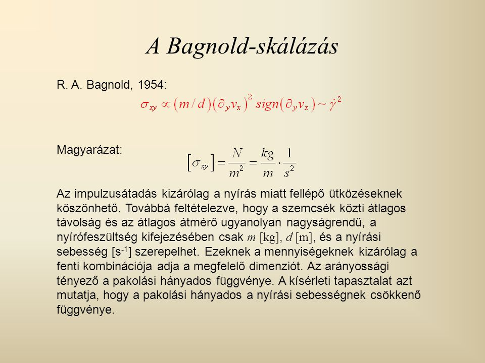 A Bagnold-skálázás R. A. Bagnold, 1954: Magyarázat: Az impulzusátadás kizárólag a nyírás miatt fellépő ütközéseknek köszönhető. Továbbá feltételezve,
