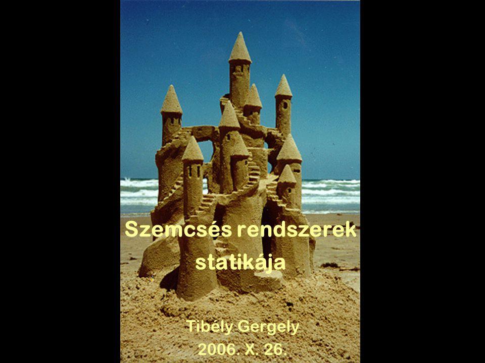 Szemcsés rendszerek statikája Tibély Gergely 2006. X. 26.