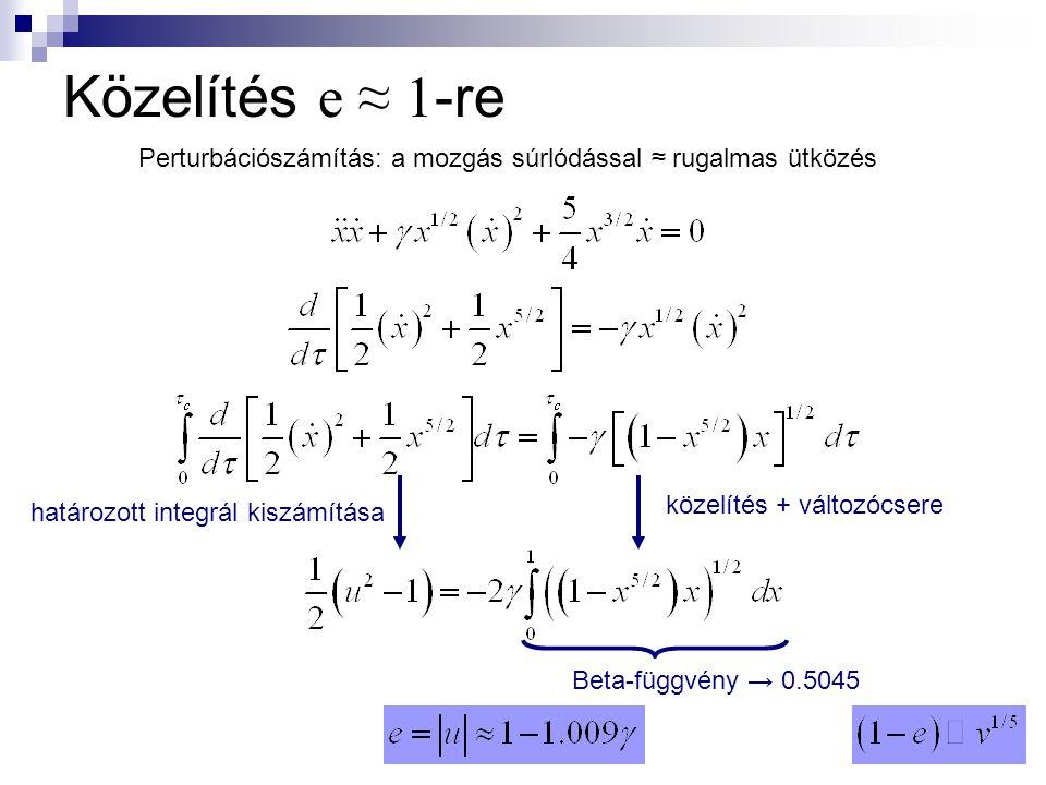 Közelítés e ≈ 1 -re Perturbációszámítás: a mozgás súrlódással ≈ rugalmas ütközés határozott integrál kiszámítása közelítés + változócsere Beta-függvén