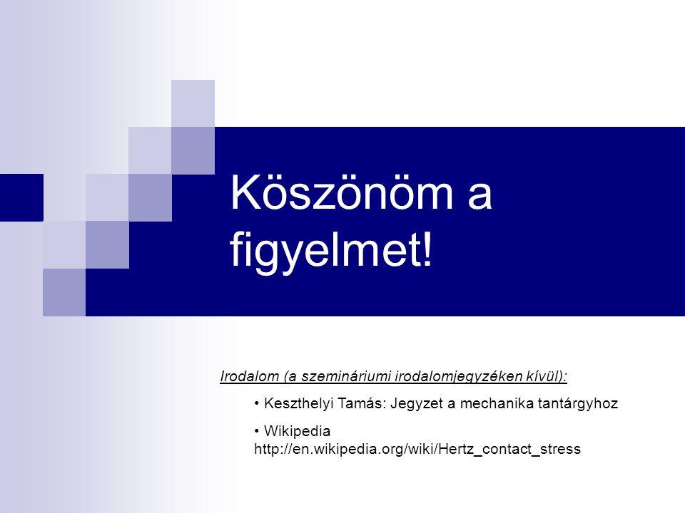 Köszönöm a figyelmet! Irodalom (a szemináriumi irodalomjegyzéken kívül): Keszthelyi Tamás: Jegyzet a mechanika tantárgyhoz Wikipedia http://en.wikiped